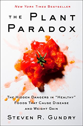 "The Plant Paradox: The Hidden Dangers in ""Healthy"" Foods That Cause Disease and Weight Gain by [Gundry M.D., Steven R.]"