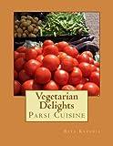 Vegetarian Delights: Parsi Cuisine (Volume 1)