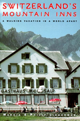 Switzerland's Mountain Inns: A Walking Vacation in a World Apart...