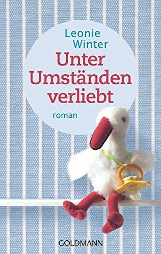 Unter Umständen verliebt: Roman