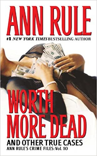 Worth More Dead And Other True Cases Crime Files 10 By Ann Rule