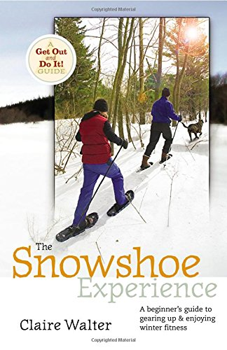The Snowshoe Experience: Gear Up & Discover the Wonders of Winter on Snowshoes (Get Out & Do It! Guide)