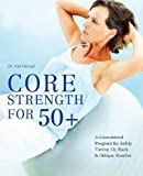 Core Strength for 50+: A Customized Program for Safely Toning Ab, Back & Oblique Muscles