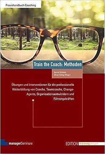 Cover des Buchs: Train the Coach: Methoden. Übungen und Interventionen für die professionelle Weiterbildung von Coachs, Teamcoachs, Change-Agents. Führungskräften (Edition Training aktuell)