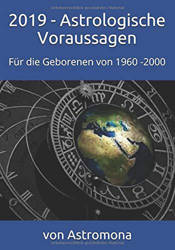2019 - Astrologische Voraussagen: Für die Geborenen von 1960 -2000 Taschenbuch – 12. Oktober 2018 von Astromona Pixabay Independently published 1728689511