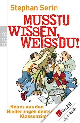 Musstu wissen, weißdu!: Neues aus den Niederungen deutscher Klassenzimmer (German Edition)