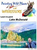 Painting Wild Places with Watercolors: Learn To Paint Lake McDonald (Amazon Video)