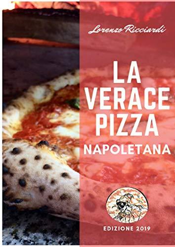 - La verace Pizza Napoletana: Tradizione, Storia e Segreti (Italian Edition)