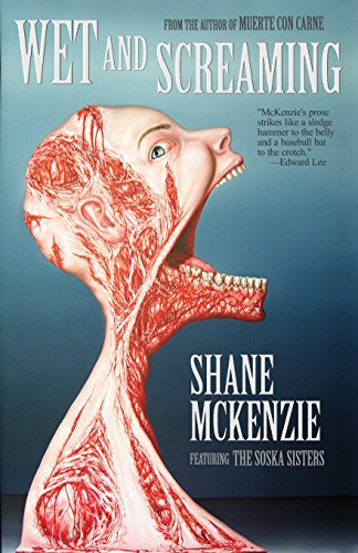 Wet and Screaming [Shane McKenzie] (Tapa Blanda)