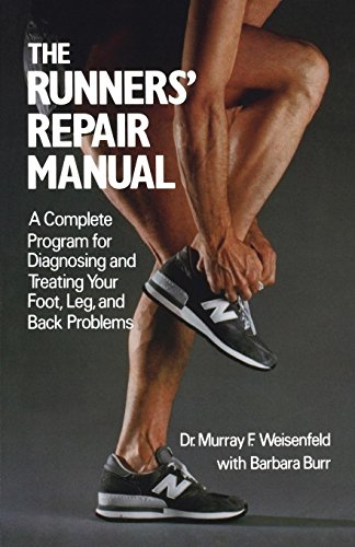 The Runners' Repair Manual: A Complete Program for Diagnosing and Treating Your Foot, Leg and Back ()