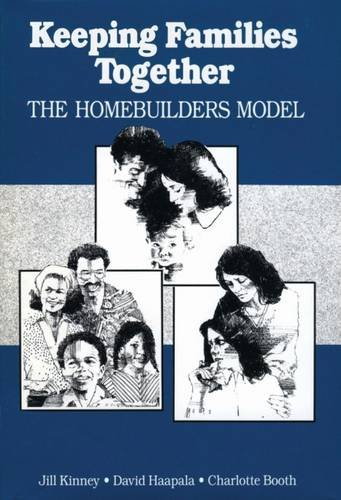 Keeping Families Together: The Homebuilders Model (Modern Applications of Social Work)