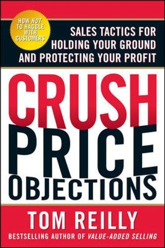 Crush Price Objections: Sales Tactics for Holding Your Ground and Protecting Your Profit