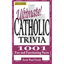 Ultimate Catholic Trivia: 1001 Fun and Fascinating Facts