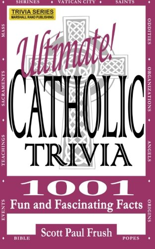 (Ultimate Catholic Trivia: 1001 Fun and Fascinating Facts)
