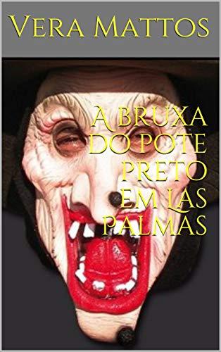 A bruxa do pote preto em Las Palmas (Portuguese Edition)