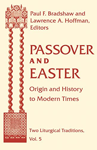 Passover and Easter: Origin and History to Modern Times (Two Liturgical Traditions) -