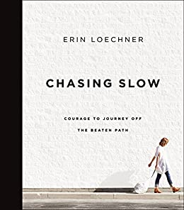 Chasing Slow: Courage to Journey Off the Beaten Path by [Loechner, Erin]