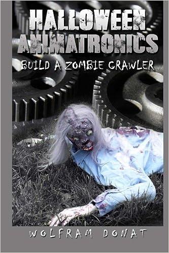 3829263ccf60c Amazon.com  Halloween Animatronics  Build a Zombie Crawler (Volume 2)  (9780692310649)  Wolfram Donat  Books