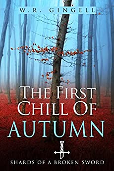 The First Chill Of Autumn (Shards Of A Broken Sword Book 3) by [Gingell, W.R.]