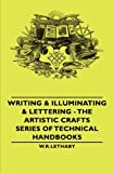 Writing Illuminating Lettering the Ar, W. R. Lethaby, 1406793434