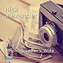The Photographer's Wife Audiobook by Nick Alexander Narrated by Anna Parker-Naples, Annie Aldington