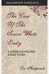 The Case of the Snow-White Lady: A Sherlock Holmes short story (Halloween Sherlock)