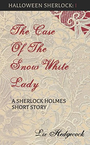 The Case of the Snow-White Lady: A Sherlock Holmes short story (Halloween Sherlock)