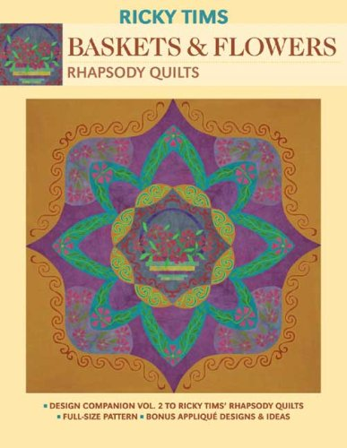 Baskets & Flowers-Rhapsody Quilts: Design Companion Vol. 2 to Ricky Tims' Rhapsody Quilts Full-Size Freezer Paper Pattern  Bonus Appliqu, Designs & Ideas ()