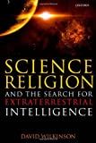 Science, Religion, and the Search for Extraterrestrial Intelligence, Wilkinson, David, 0199680205