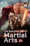 The Supreme God of Martial Arts 33: Hearsay About The Immortal Burial Sea (Living Martial Legend: A Cultivaion Novel)