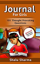 Journal For Girls: 101 Thought Provoking Questions: Journal Questions For Girls