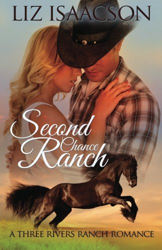 Second Chance Ranch: An Inspirational Western Romance (Three Rivers Ranch Romance) (Volume 1)
