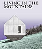 Living in the Mountains: Contemporary Houses in the