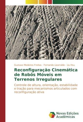 Reconfiguração Cinemática de Robôs Móveis em Terrenos Irregulares: Controle de altura, orientação, estabilidade e tração para mecanismos articulados com reconfiguração ativa (Portuguese Edition)