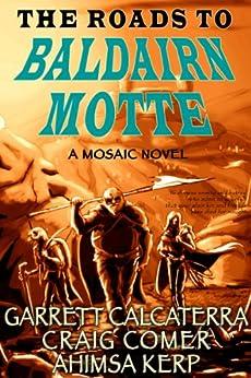 The Roads to Baldairn Motte by [Calcaterra, Garrett, Comer, Craig, Kerp, Ahimsa]