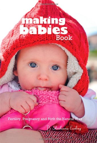 Read Online Making Babies Book: Fertility, Pregnancy and Birth the Natural Way ebook
