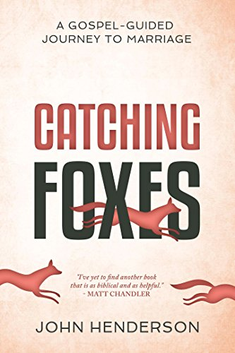 Catching Foxes: A Gospel-Guided Journey to Marriage