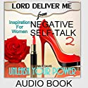 Lord Deliver Me from Negative Self-Talk 2: Unleash Your Power (Inspiration for Women) Audiobook by Lynn R. Davis Narrated by Laura Witten