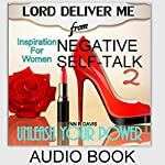 Lord Deliver Me from Negative Self-Talk 2: Unleash Your Power (Inspiration for Women) | Lynn R. Davis