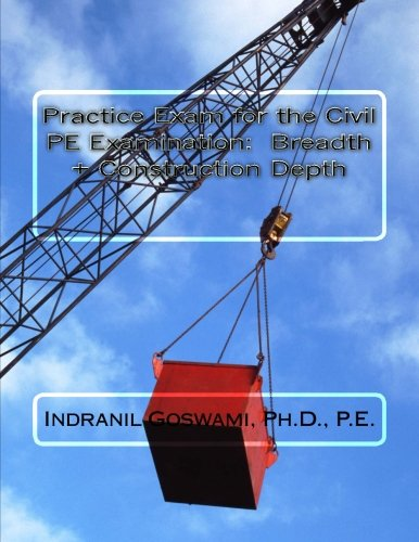 Practice Exam for the Civil PE Exam:  BREADTH + CONSTRUCTION DEPTH (Sample Exams for the Civil PE Exam) (Volume 1)