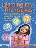 Learning for Themselves : Pathways for Thinking and Independent Learning in the Primary Classroom, Murdoch, Kath and Wilson, Jeni, 0415486998