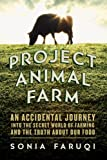 Project Animal Farm - An Accidental Journey into the Secret World of Farming and the Truth About Our Food