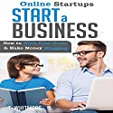 Online Startups: Start a Business: How to Work from Home and Make Money Blogging Audiobook by T Whitmore Narrated by Terrence Wood