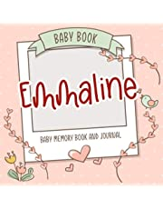 Baby Book Emmaline - Baby Memory Book and Journal: Personalized Newborn Gift, Album for Memories and Keepsake Gift for Pregnancy, Birth, Birthday, Name Emmaline on Cover