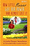 How Little Flower Got Her Power And Almost Lost It: A Little Flower Novelette (Children of The World Storybook and Educati...