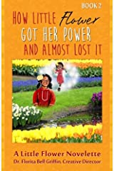 How Little Flower Got Her Power And Almost Lost It: A Little Flower Novelette (Children of The World Storybook and Educational Series) Paperback