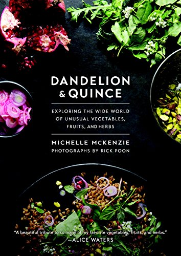 Dandelion and Quince: Exploring the Wide World of Unusual Vegetables, Fruits, and Herbs by Michelle McKenzie
