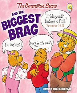The Berenstain Bears and the Biggest Brag (Berenstain Bears/Living Lights: A Faith Story)