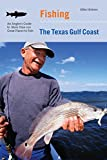Fishing the Texas Gulf Coast: An Angler's Guide To More Than 100 Great Places To Fish
