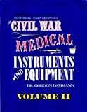 A Pictorial Encyclopedia of Civil War Medical Instruments and Equipment, Gordon Dammann, 0933126948
